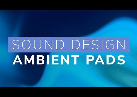 Sound Design - Ambient Pads and Atmospheres