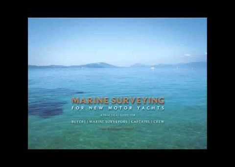 Marine Surveying for New Motor Yachts A Practical Guide for Buyers Marine Surveyors Captains Crew
